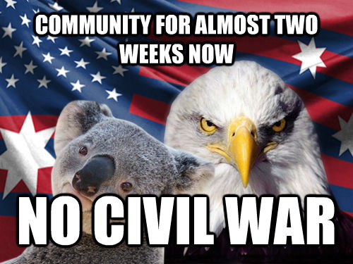COMMUNITY FOR ALMOST TWO WEEKS NOW NO CIVIL WAR - COMMUNITY FOR ALMOST TWO WEEKS NOW NO CIVIL WAR  Ameristralia