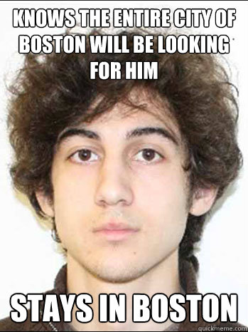 Knows the entire city of boston will be looking for him Stays in boston - Knows the entire city of boston will be looking for him Stays in boston  Misc