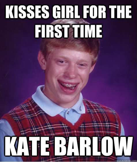 kisses girl for the first time Kate Barlow  Bad Luck Brian