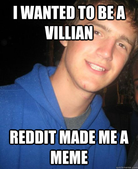 I wanted to be a villian reddit made me a meme