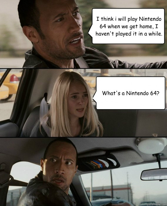 bf25401d8ca594c715d4a3cbacc5a12d3d1fe0883d755f06d0e69b20e33a61b1 the rock driving memes quickmeme,Nintendo 64 Meme