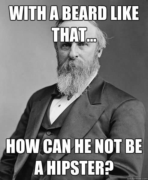 With a beard like that... How can he not be a hipster? - With a beard like that... How can he not be a hipster?  hip rutherford b hayes