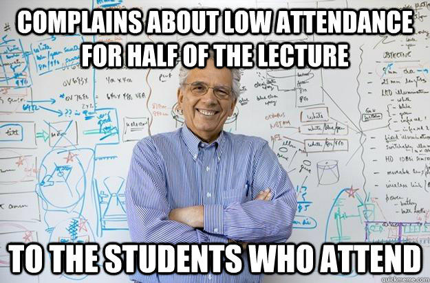 Complains about low attendance for half of the lecture to the students who attend - Complains about low attendance for half of the lecture to the students who attend  Engineering Professor
