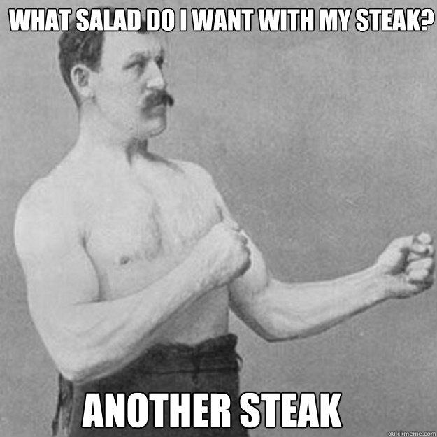 What salad do i want with my steak? Another steak  - What salad do i want with my steak? Another steak   Misc