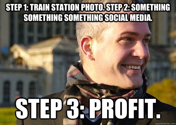 Step 1: Train station photo. Step 2: something something something social media. Step 3: Profit.  White Entrepreneurial Guy