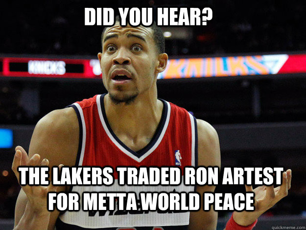 DID YOU HEAR? THE LAKERS TRADED RON ARTEST FOR METTA WORLD PEACE