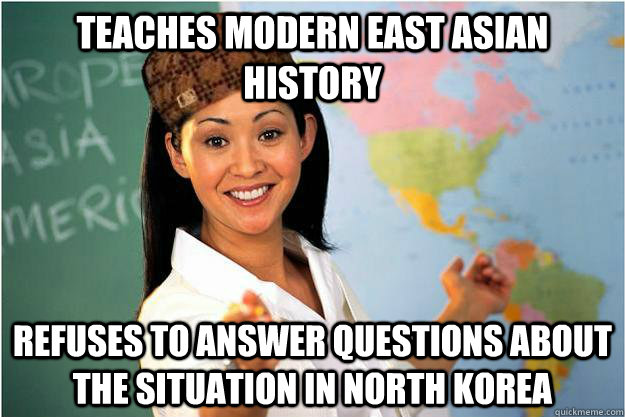 Teaches Modern East Asian History Refuses to answer questions about the situation in North Korea - Teaches Modern East Asian History Refuses to answer questions about the situation in North Korea  Scumbag Teacher