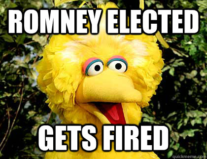 Romney Elected Gets Fired  Big Bird Fired