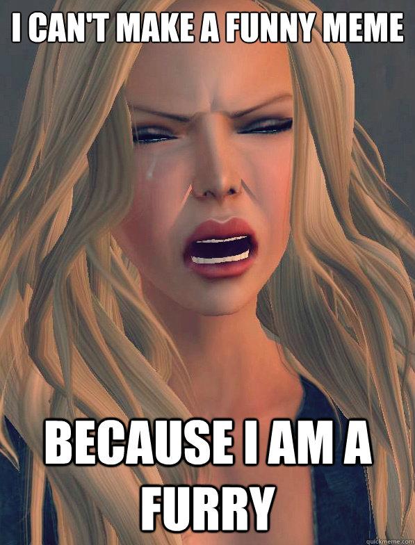 I can't make a funny meme Because I am a furry  secondlifeproblems