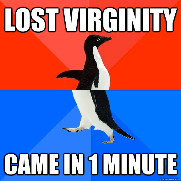 Lost virginity Came in 1 minute - Lost virginity Came in 1 minute  Socially Awesome Awkward Penguin