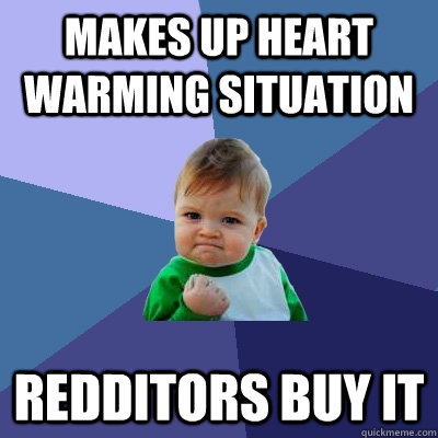 Makes up heart warming situation Redditors Buy it - Makes up heart warming situation Redditors Buy it  Success Kid