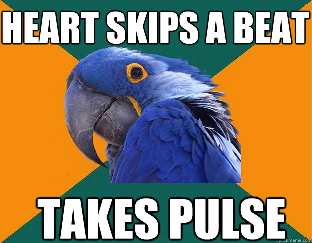 Heart skips a beat takes pulse - Heart skips a beat takes pulse  Paranoid Parrot