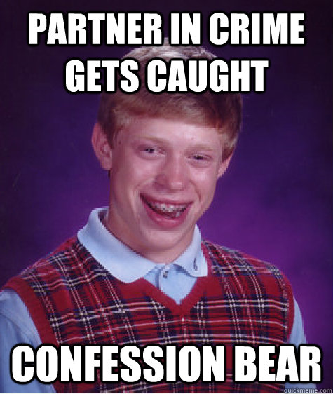 partner in crime gets caught confession bear - partner in crime gets caught confession bear  Bad Luck Brian