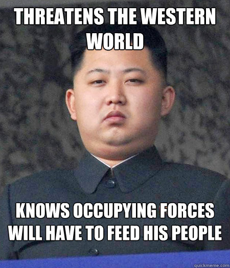 threatens the western world knows occupying forces will have to feed his people