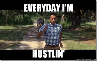 Everyday I'm Hustlin'  Forrest Gump