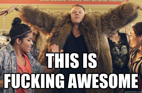 this is  fucking awesome - this is  fucking awesome  macklemore