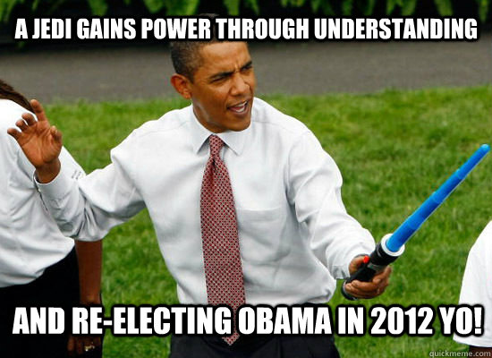 A jedi gains power through understanding and re-electing Obama in 2012 yo!