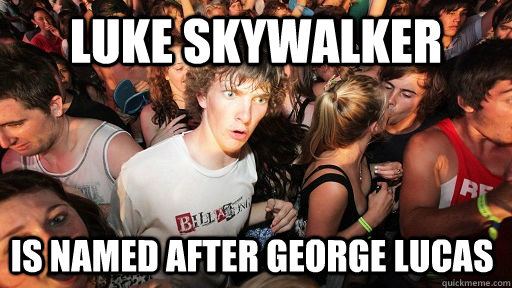 Luke Skywalker Is named after george Lucas - Luke Skywalker Is named after george Lucas  Sudden Clarity Clarence
