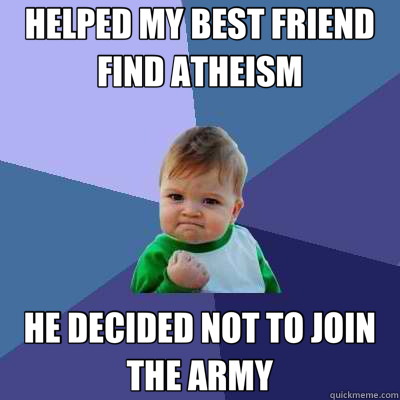 HELPED MY BEST FRIEND FIND ATHEISM HE DECIDED NOT TO JOIN THE ARMY - HELPED MY BEST FRIEND FIND ATHEISM HE DECIDED NOT TO JOIN THE ARMY  Success Kid