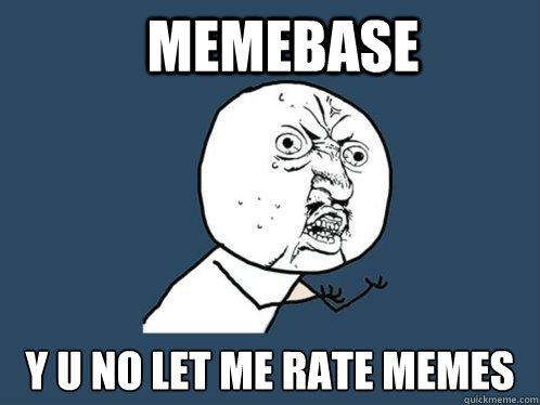 Memebase y u no let me rate memes - Memebase y u no let me rate memes  Y U No