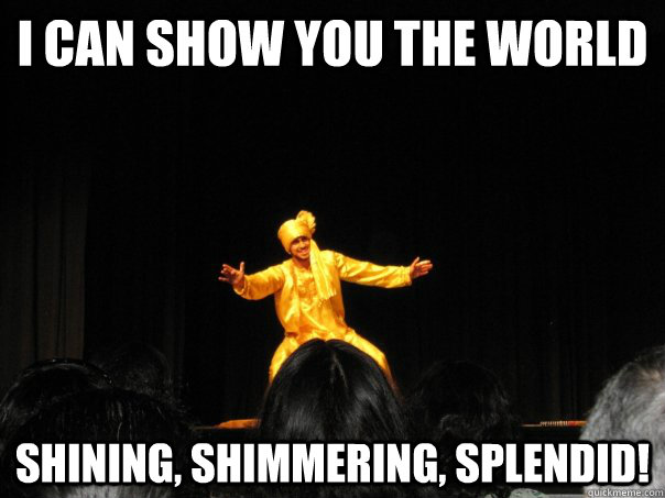 i can show you the world shining  shimmering  splendid