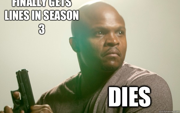 Finally gets lines in season 3 dies