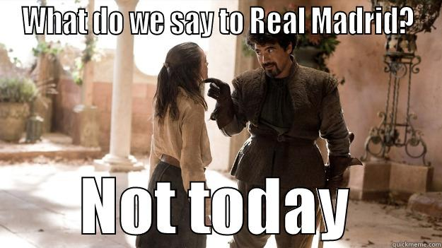 Hell Madrid - WHAT DO WE SAY TO REAL MADRID? NOT TODAY Arya not today