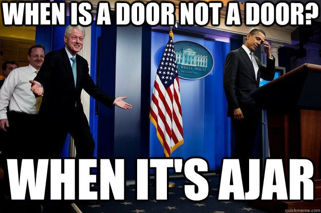 When is a door not a door? when it's ajar - When is a door not a door? when it's ajar  Inappropriate Timing Bill Clinton