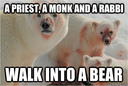 A priest, a monk and a rabbi walk into a bear