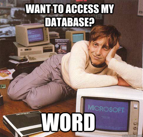 Want to access my database? WORD - Want to access my database? WORD  Dreamy Bill Gates