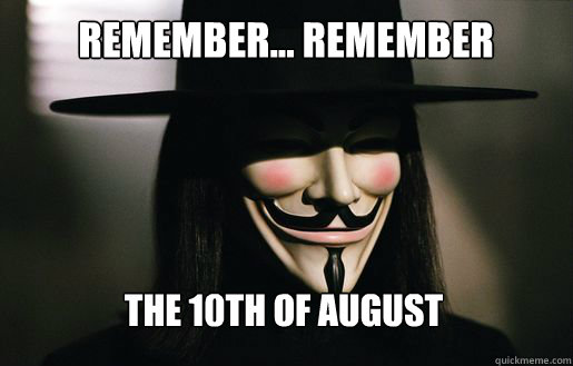 Remember... Remember The 10th of August  v for vendetta