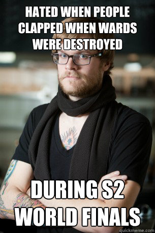 Hated when people clapped when wards were destroyed during s2 World finals - Hated when people clapped when wards were destroyed during s2 World finals  Hipster Barista