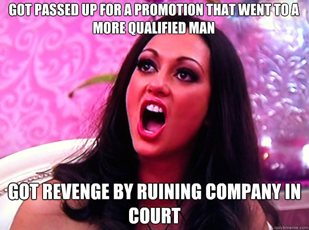 got passed up for a promotion that went to a more qualified man got revenge by ruining company in court - got passed up for a promotion that went to a more qualified man got revenge by ruining company in court  Feminist Nazi