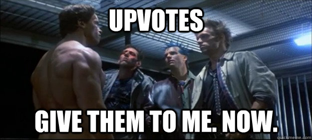 upvotes give them to me. now. - upvotes give them to me. now.  Misc