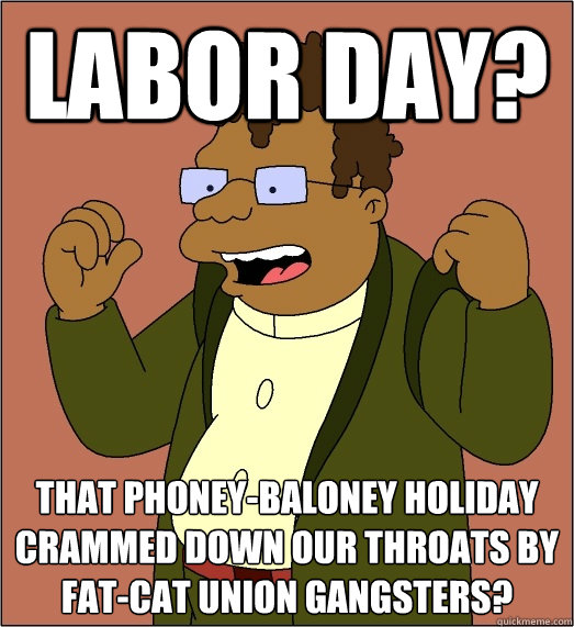 Funny Meme Labor Day : Labor day that phoney baloney holiday crammed down our