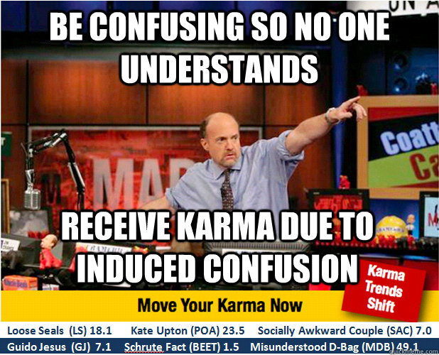 Be confusing so no one understands Receive karma due to induced confusion - Be confusing so no one understands Receive karma due to induced confusion  Jim Kramer with updated ticker