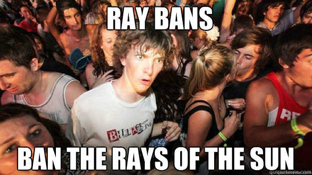 ray bans ban the rays of the sun