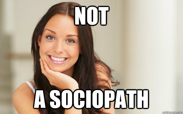 Not a sociopath - Not a sociopath  Good Girl Gina