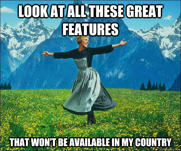 Look at all these great features That won't be available in my country - Look at all these great features That won't be available in my country  Sound of Music