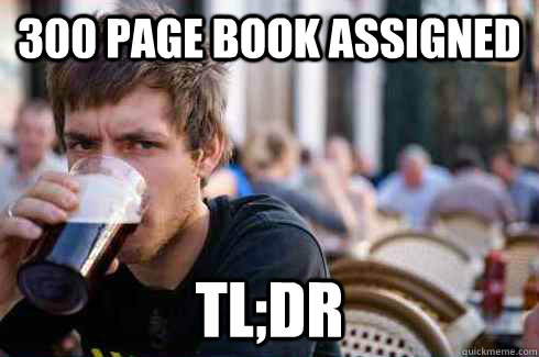 300 page book assigned TL;DR - 300 page book assigned TL;DR  Lazy College Senior