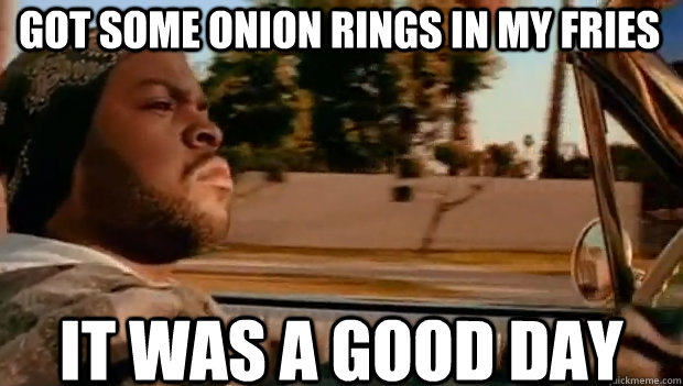 Got some onion rings in my fries IT WAS A GOOD DAY
