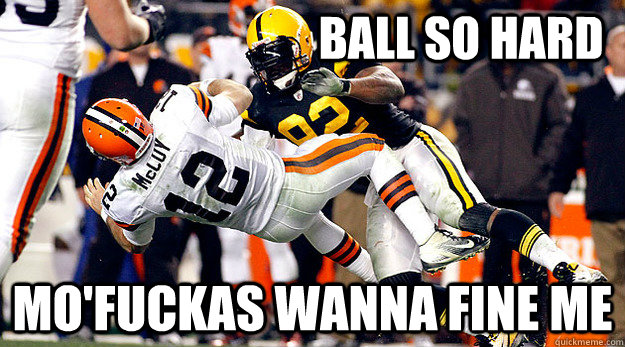Ball So hard Mo'fuckas wanna fine me
