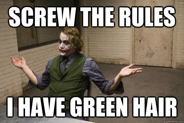 screw the rules i have green hair - screw the rules i have green hair  Joker Aint Mad