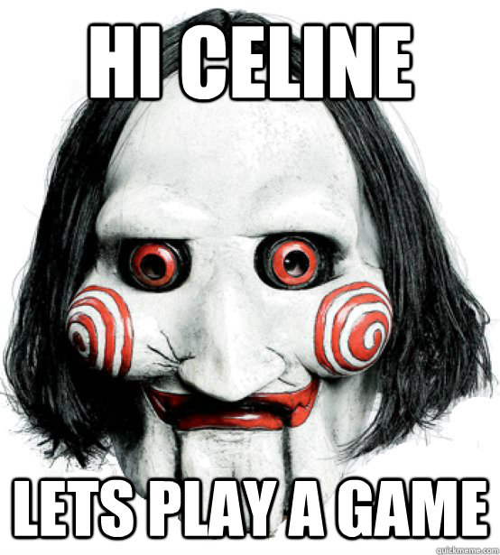 hi celine lets play a game  Lets play a game
