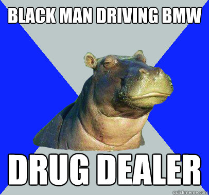 black man driving bmw drug dealer  Skeptical Hippo