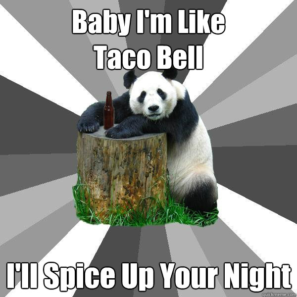 Baby I'm Like  Taco Bell  I'll Spice Up Your Night - Baby I'm Like  Taco Bell  I'll Spice Up Your Night  Pickup-Line Panda