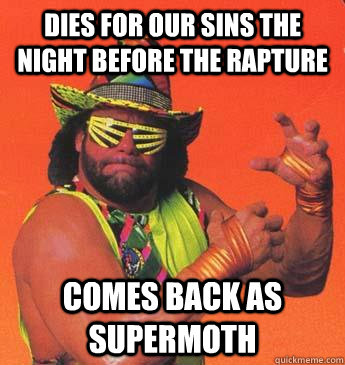 DIES FOR OUR SINS THE NIGHT BEFORE THE RAPTURE COMES BACK AS SUPERMOTH - DIES FOR OUR SINS THE NIGHT BEFORE THE RAPTURE COMES BACK AS SUPERMOTH  Macho Man For President
