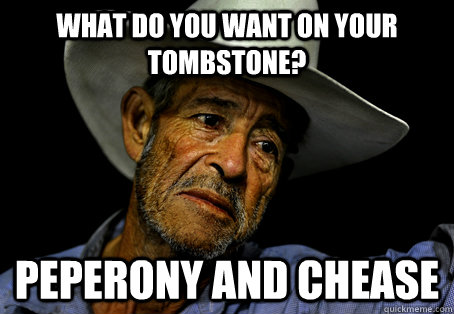 What do you want on your Tombstone? Peperony and chease - What do you want on your Tombstone? Peperony and chease  Oregon Trail Problems