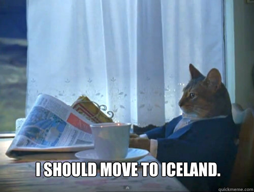 I should move to Iceland.   -  I should move to Iceland.    The One Percent Cat