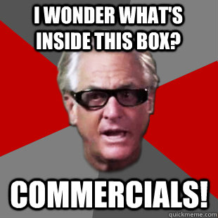 I wonder what's inside this box? Commercials!